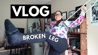 Day In the Life With A Broken Leg | Vlog