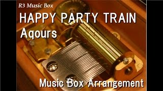"""HAPPY PARTY TRAIN/Aqours [Music Box] (Anime """"Love Live! Sunshine!!"""" Character Song)"""