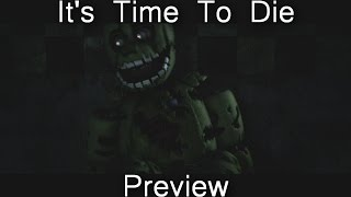 [Sfm/Fnaf] Preview: It's Time To Die (by DAGames)