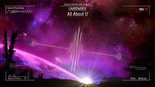 Unsenses - All About U [HQ Edit]