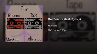 Mvntana - Got Bounce (feat. Pyt Ny) #TheBounceTape