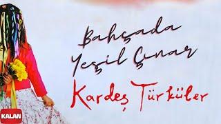 Kardeş Türküler - Bahçada Yeşil Çınar (Nanay) [ Bahar © 2006 Kalan Müzik ]