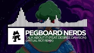 Pegboard Nerds - Talk About It (feat. Desirée Dawson) (Virtual Riot Remix) [Monstercat Release]