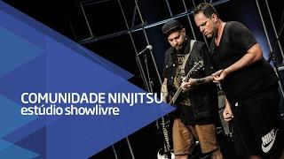 """""""Chuva nas calcinhas"""" - Comunidade Nin-Jitsu no Estúdio Showlivre 2017"""
