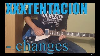 XXXTENTACION - changes (cover electric guitar)