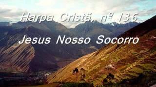 Harpa Cristã , Nº 136 Jesus nosso Socorro