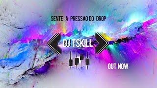 DJ TSKILL -Sente A Pressão do Drop (Original  Video Music )  [ NOW ]