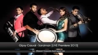 Gipsy Casual - Saraiman [LIVE Premiere 2O13]