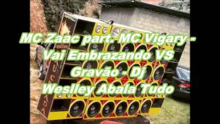 MC Zaac part  MC Vigary - Vai Embrazando - Dj Weslley Abala Tudo