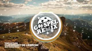 Tribo do Funk - Guerreiro de Hebrom (Sam Nunnes Remix)