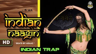 ARAAZ- Indian Naagin × झलक दिखला जा × Indian Trap music video 2018 | Ethnic New Hip hop beats 2018