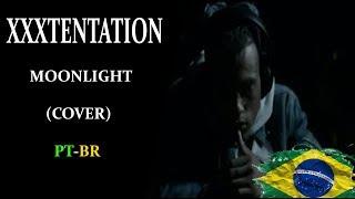 XXXTENTATION - Moonlight (Versão - PT-BR)