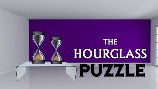 The HourGlass PUZZLE || Two Sand Timers || Interview Puzzle
