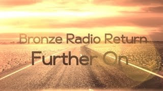 Bronze Radio Return - Further On (Lyric Video)
