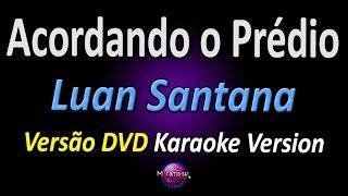 ACORDANDO O PRÉDIO [Versão do DVD] (Karaoke Version) - Luan Santana