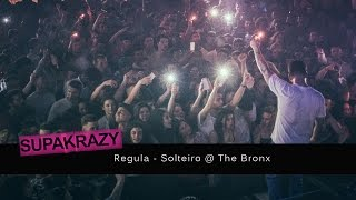 Regula - Solteiro @ The Bronx