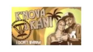 K'Nova & Kiani - I don't wanna