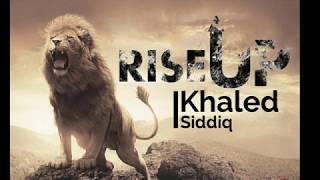 Khaled Siddiq - Rise Up Lyrics No Music