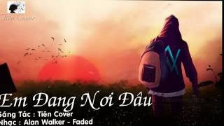 [Karaoke] Em Đang Nơi Đâu | Faded - Lời Việt | Tiên Cover