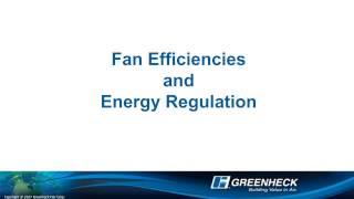 Greenheck - Fan Efficiencies and Energy Regulation