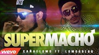 #LOMO - SUPERMACHO - Cañaelomo ft. Lomogoldo
