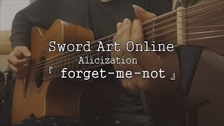 Sword Art Online: Alicization 2 ending - forget-me-not [fingerstyle guitar cover]