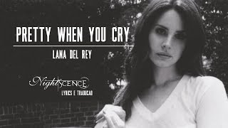 Lana del Rey - Pretty When You Cry (Lyrics e Tradução)