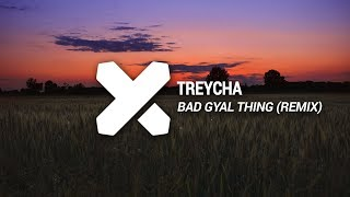 Treycha - Bad Gyal Thing (DJash ley x Madrik Official Remix)