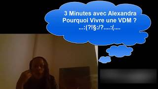 3 Minutes avec Alexandra Pourquoi Vivre une VDM