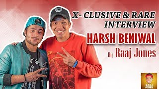 HARSH BENIWAL - X- CLUSIVE & RARE INTERVIEW BY RAAJ JONES width=