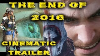 THE END OF 2016 - Games Cinematic Trailer 2017 HAPPY NEW YEAR!