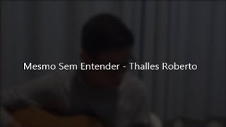 Mesmo Sem Entender - Thalles Roberto/Cover: Geovâni Júnior