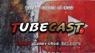 TubeCast w/FANDA,GamersRod, Galadro