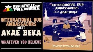 International Dub Ambassador meet Akae Beka - Whatever You Believe [Official Audio 2017] #Premiere