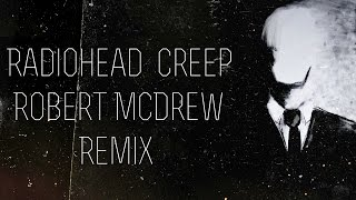 Robert McDrew - Creep [Official Radiohead Remix]