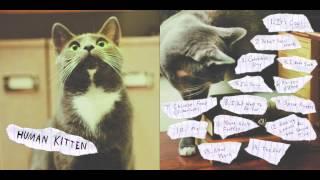Human Kitten - I Don't Want to Be Sad