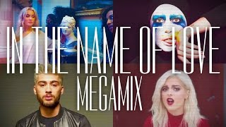 IN THE NAME OF LOVE - MEGAMIX (BbRexha, MartinGarrix, ZAYN, Zara, Gaga, ToveLo, Rihanna & More)