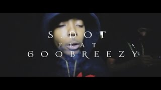 S.dot Feat. 600Breezy - Blowin Like A Fan | Shot By @G_Knox_films & @Prince485