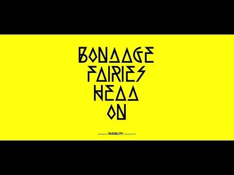 bondage-fairies-head-on-official-video-audiolith