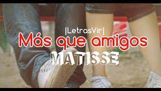 Más que amigos - Matisse |Letra| HD