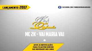 Mc 2K - Vai Maria Vai - LANÇAMENTO 2017