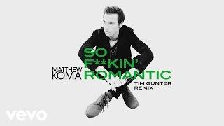 Matthew Koma - So F**kin' Romantic (Tim Gunter Remix)[Audio]