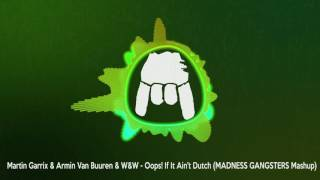 Martin Garrix & Armin Van Buuren & W&W - Oops! If It Ain't Dutch (MADNESS GANGSTERS Mashup)