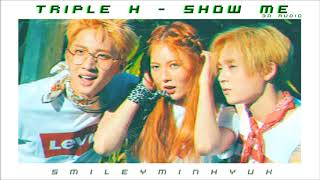 [3D AUDIO] - TRIPLE H - SHOW ME