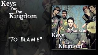 "Keys for the Kingdom - ""To Blame"""