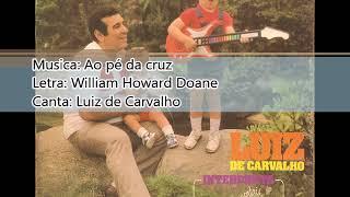 Luiz de Carvalho   1982   Hinos Imortais Para Nova Geração   Ao pé da cruz