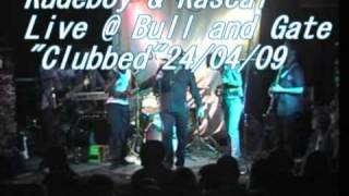 "Rudeboy and Rascal""Clubbed"" Live @ the Bull and Gate London"