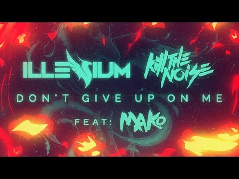 Kill The Noise & illenium - Don't Give Up On Me ft. Mako