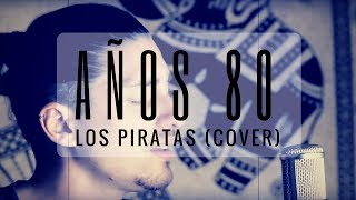 Años 80 - Los Piratas / Iván Ferreiro (Cover por Rubén Colete)