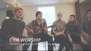 """CYM Worship """"Only Wanna Sing"""" Acoustic by Hillsong Young & Free"""